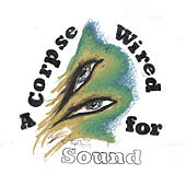 Play & Download A Corpse Wired For Sound by Merchandise | Napster