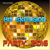 Play & Download Hit Explosion: Party Crasher 2016 by Various Artists | Napster
