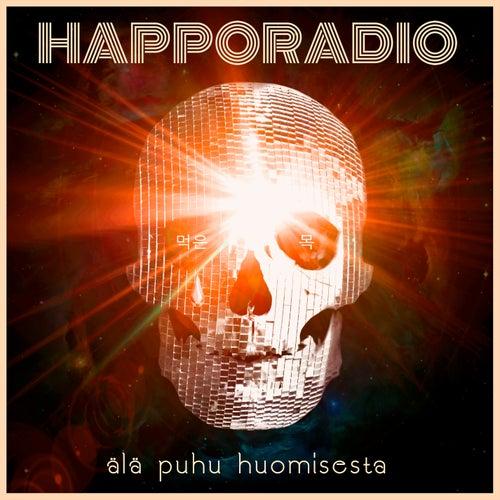 Älä puhu huomisesta by Happoradio