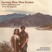 Loving Him Was Easier (Than Anything I'll Ever Do Again) by Amanda Broadway