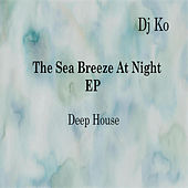 Play & Download The Sea Breeze at Night - EP by Dj K.O. | Napster