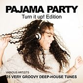 Pajama Party (Turn It Up! Edition) [25 Very Groovy Deep-House Tunes] by Various Artists