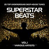 Superstar Beats (25 Top Underground Deep-House Tunes), Vol. 1 by Various Artists