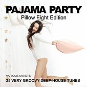 Play & Download Pajama Party (Pillow Fight Edition) [25 Very Groovy Deep-House Tunes] by Various Artists | Napster