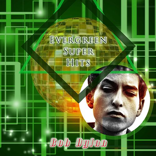 Evergreen Super Hits by Bob Dylan