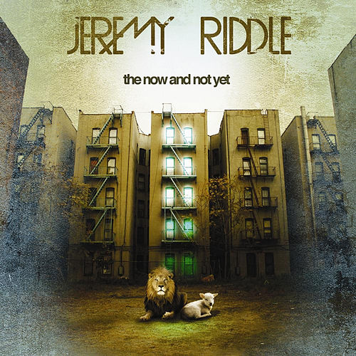 Play & Download The Now and Not Yet by Jeremy Riddle | Napster