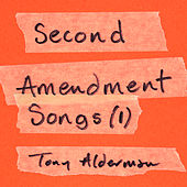 Play & Download Second Amendment Songs, Vol. 1 by Tony Alderman | Napster