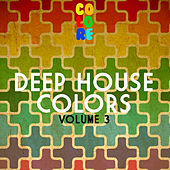 Deep House Colors, Vol. 3 by Various Artists