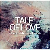 Tale of Love, Vol. 1 - Deep/Tech House Selection by Various Artists