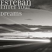 Play & Download Enter Your Dreams by Esteban | Napster