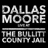 Play & Download Dallas Moore: Live at the Bullitt County Jail by Dallas Moore | Napster