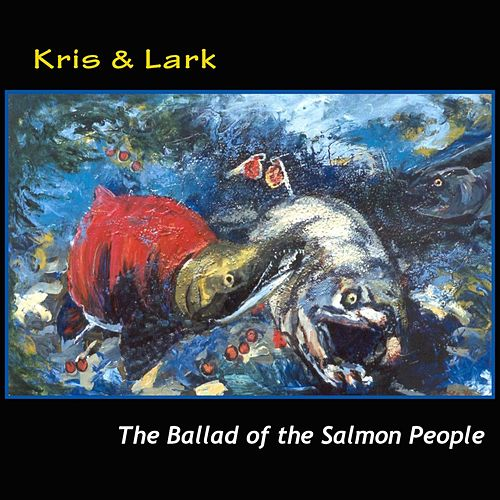 The Ballad of the Salmon People von Kris