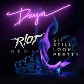Sit Still, Look Pretty (R!OT Remix) by Daya