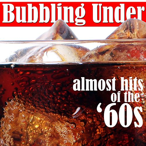 Bubbling Under: Almost Hits of the '60s by Various Artists