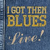 Play & Download I Got Them Blues, Live! by Various Artists | Napster
