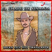 Play & Download Dicen Que Soy Traficante by El Chapo De Sinaloa | Napster