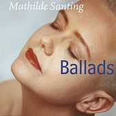 Play & Download Ballads by Mathilde Santing | Napster