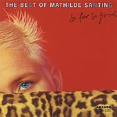 So Far So Good: The Best of Mathilde Santing by Mathilde Santing