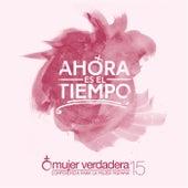 Ahora Es El Tiempo: Mujer Verdadera '15 by Various Artists