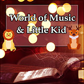 World of Music & Little Kid – Classical Music for Children, Smart, Little Child, Music for Relaxation, Music for Your Baby by All Kids Music Revolution