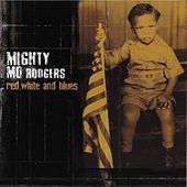 Play & Download Red, White & Blues by Mighty Mo Rodgers | Napster