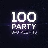 Play & Download 100 Party brutale Hits by Various Artists | Napster