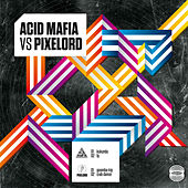 Play & Download Acid Mafia vs Pixelord by Various Artists | Napster