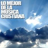 Lo Mejor de la Música Cristiana by Various Artists