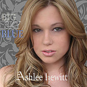 Play & Download Big Sky Blue by Ashlee Hewitt | Napster