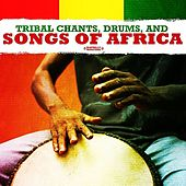 Tribal Chants, Drums, And Songs Of Africa (Digitally Remastered) by Tribal Chants Ensemble