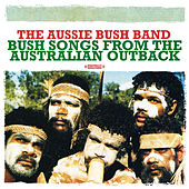 Bush Songs From The Australian Outback (Digitally Remastered) von The Aussie Bush Band