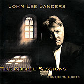 The Gospel Sessions: Southern Roots by John Lee Sanders