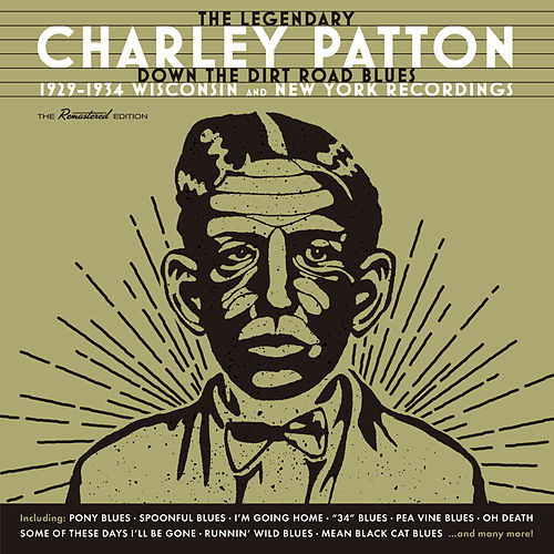 Play & Download Down the Dirt Road Blues (1929-1934 Wisconsin & New York Recordings) by Charley Patton | Napster