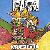 Over The Limit by Trout Fishing In America