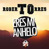 Play & Download Eres Mi Anhelo by Roberto Torres | Napster