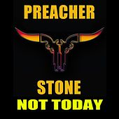Play & Download Not Today by Preacher Stone | Napster