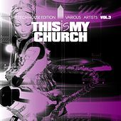 This Is My Church, Vol. 3 (The Tech House Edition) by Various Artists