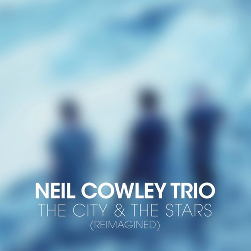 The City and the Stars - Reimagined by Neil Cowley Trio