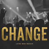 Change by Living Word Worship