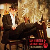 Fingers Crossed by Ian Hunter And The Rant Band