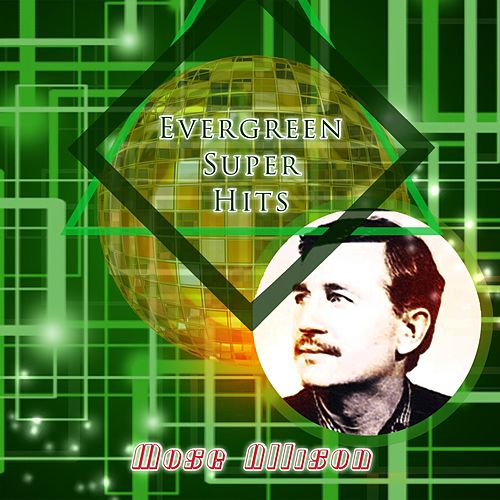 Evergreen Super Hits by Mose Allison