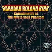 Play & Download Compliments of the Mysterious Phantom by Rahsaan Roland Kirk | Napster