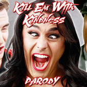 Play & Download Kill 'em With Kindness (Parody) by Bart Baker | Napster
