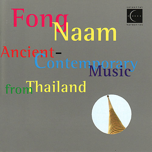 Ancient-Contemporary Music from Thailand by Fong Naam