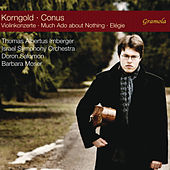 Play & Download Korngold: Violin Concertos - Conus: Much Ado About Nothing & Élégie by Thomas Albertus Irnberger | Napster