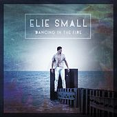 Play & Download Dancing In the Fire by Elie Small | Napster