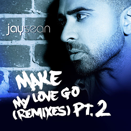 Make My Love Go (The Remixes, Pt.2) von Jay Sean