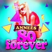 Play & Download Années 80 Forever, Vol. 2 (Le meilleur des tubes) by Various Artists | Napster