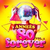 Play & Download Années 80 Forever, Vol. 1 (Le meilleur des tubes) by Various Artists | Napster