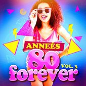 Play & Download Années 80 Forever, Vol. 3 (Le meilleur des tubes) by Various Artists | Napster